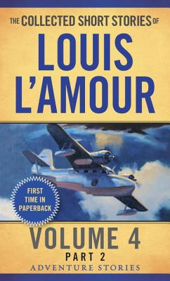 The Collected Short Stories of Louis L'Amour, Volume 4, Part 2: Adventure Stories